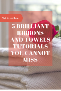 5 Brilliant Ribbons And Towels Tutorials You Cannot Miss