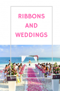 Ribbons and Weddings